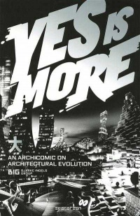 Yes Is More:An Archicomic on Architectural Evolution - Bjarke Ingels
