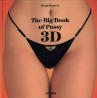 Vignette du livre The big book of pussy 3D - Dian Hanson, Bernard Delattre, Jacques Postel