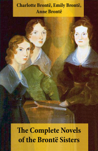 Vignette du livre The Complete Novels of the Brontë Sisters (8 Novels: Jane Eyre, Shirley, Villette, The Professor, Emma, Wuthering Heights, Agnes Grey and The Tenant of Wildfell Hall)