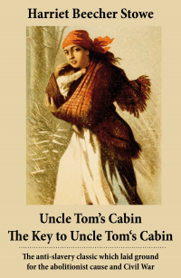 Vignette du livre Uncle Tom's Cabin + The Key to Uncle Tom's Cabin (Presenting the Original Facts and Documents Upon Which the Story Is Founded)