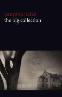 Vignette du livre Vampire Tales: The Big Collection (80+ stories in one volume: The Viy, The Fate of Madame Cabanel, The Parasite, Good Lady Ducayne, Count Magnus, For the Blood Is the Life, Dracula's Guest, The Broken Fang, Blood Lust, Four Wooden Stakes...)