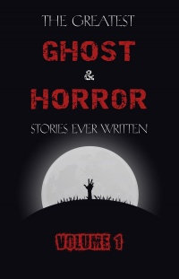 Vignette du livre The Greatest Ghost and Horror Stories Ever Written: volume 1 (30 short stories)