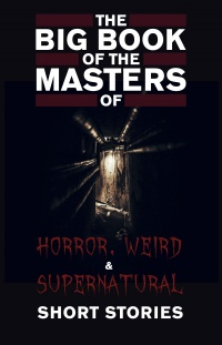 Vignette du livre The Big Book of the Masters of Horror, Weird and Supernatural Short Stories: 120+ authors and 1000+ stories in one volume