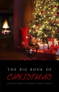 The Big Book of Christmas: 120+ authors and 400+ novels, novellas, stories, poems & carols, William Butler Yeats