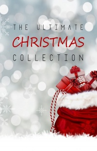 Vignette du livre The Ultimate Christmas Collection: 150+ authors & 400+ Christmas Novels, Stories, Poems, Carols & Legends