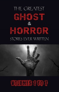 Vignette du livre Box Set - The Greatest Ghost and Horror Stories Ever Written: volumes 1 to 7 (100+ authors & 200+ stories)