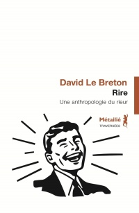 Rire : une anthropologie du rieur - David Le Breton