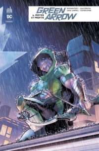 Vignette du livre Green Arrow Rebirth T.6 : Pertes et profits