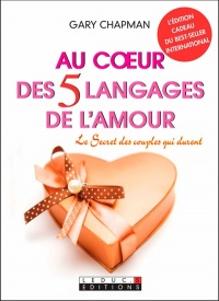 Au coeur des 5 langages de l'amour:secret des couples qui durent - Gary Chapman