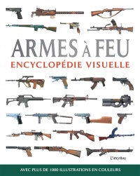 Armes à feu : encyclopédie visuelle - Chris McNab