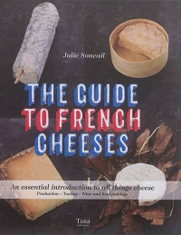 Vignette du livre The Guide to French Cheeses - Julie Soucail, Louis-Laurent Grandadam