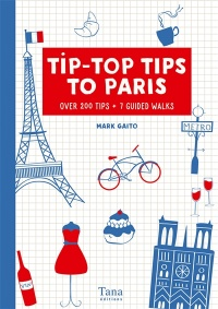 Vignette du livre Tip-top tips to Paris : over 200 tips + 7 guided walks - Mark Gaito