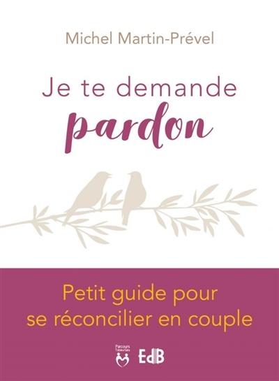Je Te Demande Pardon Petit Guide Pour Se Réconcilier En Couple