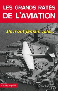 Les grands ratés de l'aviation - Antony Angrand
