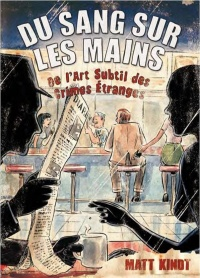 Du sang sur les mains : de l'art subtil des crimes étranges - Matt Kindt