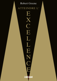 Atteindre l'excellence - Robert Greene