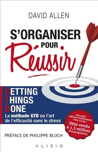 S'organiser pour réussir: getting things done, la méthode GTD ou, James M. Fallows