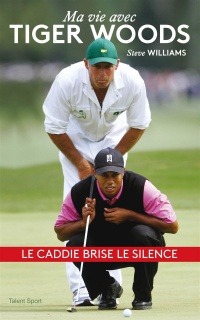 Ma vie avec Tiger Woods - Steve Williams