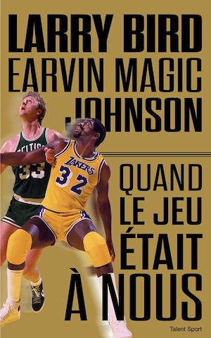 Vignette du livre Quand le jeu était à nous - Larry Bird, Earvin Magic Johnson