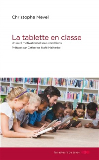Vignette du livre La tablette en classe : un outil motivationnel sous condition - Christophe Mével, Catherine Nafti-Malherbe