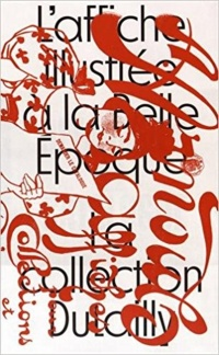 Vignette du livre L'affiche illustrée à la Belle Époque : la collection Dutailly
